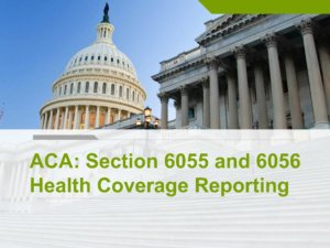 ACA Section 6055 and 6056 Health Coverage Reporting